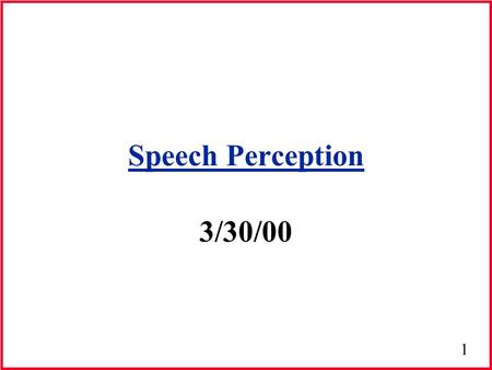 1 Speech Perception 3/30/00. 2 Speech Perception How do we perceive speech? –Multifaceted process –Not fully understood –Models & theories attempt to.