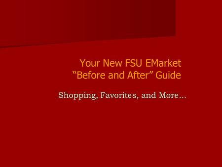 "Your New FSU EMarket ""Before and After"" Guide Shopping, Favorites, and More..."