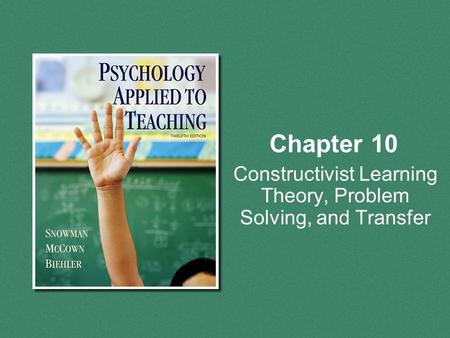 Chapter 10 Constructivist Learning Theory, Problem Solving, and Transfer.