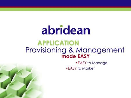 APPLICATION Provisioning & Management made EASY EASY to ManageEASY to Manage EASY to MarketEASY to Market.