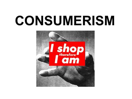 CONSUMERISM. I. Consumer Groups A.Young People (13-19 years old) 1.29 million in the USA 2.What are things they buy?