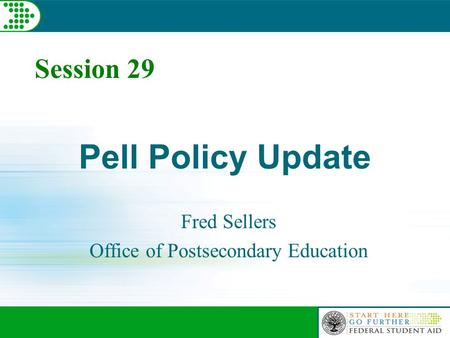 Session 29 Pell Policy Update Fred Sellers Office of Postsecondary Education.