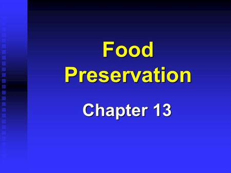 Food Preservation Chapter 13 Heat Treatments 1. Blanching – Heat to deactivate enzymes 2. Pasteurization – Heat to kill pathogenic bacteria 3. Sterilization.