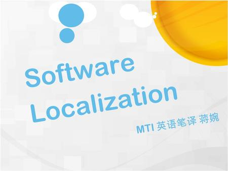 Software Localization MTI 英语笔译 蒋婉. 2015-10-4 localization Software localization Website localization Multimedia Localization.