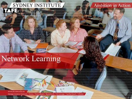 Ambition in Action www.sit.nsw.edu.au Network Learning.