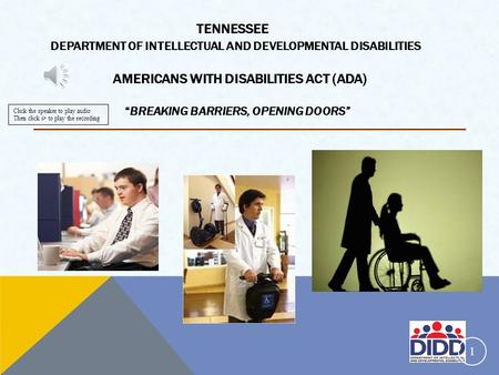 "TENNESSEE DEPARTMENT OF INTELLECTUAL AND DEVELOPMENTAL DISABILITIES AMERICANS WITH DISABILITIES ACT (ADA) ""BREAKING BARRIERS, OPENING DOORS"" 1 Click the."