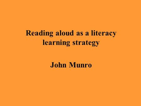 Reading aloud as a literacy learning strategy John Munro.