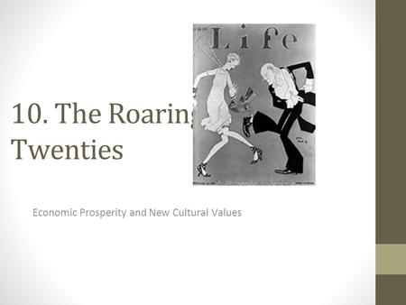 10. The Roaring Twenties Economic Prosperity and New Cultural Values.