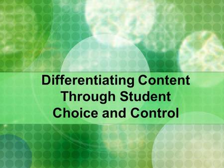 Differentiating Content Through Student Choice and Control.