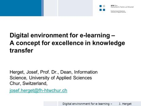 Digital environment for e-learning –J. Herget 1 Digital environment for e-learning – A concept for excellence in knowledge transfer Herget, Josef, Prof.