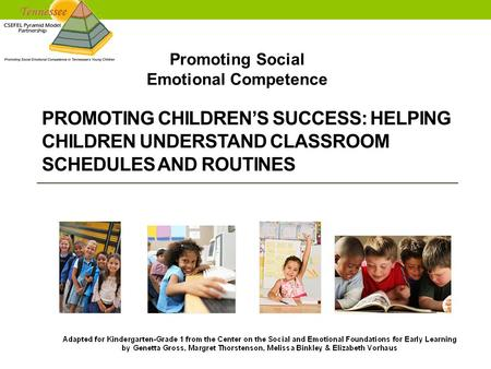 Promoting Social Emotional Competence PROMOTING CHILDREN'S SUCCESS: HELPING CHILDREN UNDERSTAND CLASSROOM SCHEDULES AND ROUTINES.