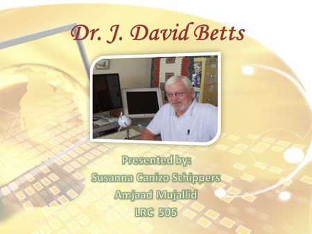 Dr. J. David Betts. Content Educational and Employment Background Research Interests Honors and Awards Service and Outreach – Wildcat School Favorite.
