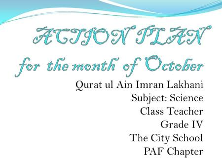 Qurat ul Ain Imran Lakhani Subject: Science Class Teacher Grade IV The City School PAF Chapter.
