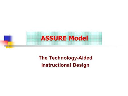 The Technology-Aided Instructional Design ASSURE Model.