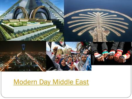Modern Day Middle East. What characteristics make this area a region? CULTURE: Religion- Islam Speak Arabic Similar clothing Share history GEOGRAPHY: