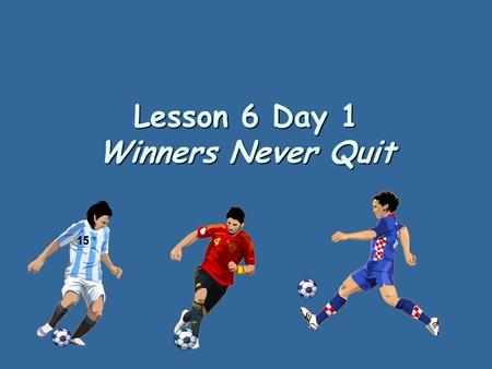 Lesson 6 Day 1 Winners Never Quit Reading Warm Up Question of the day: Question of the day: How do soccer players work together as a team? Let's PAIR.