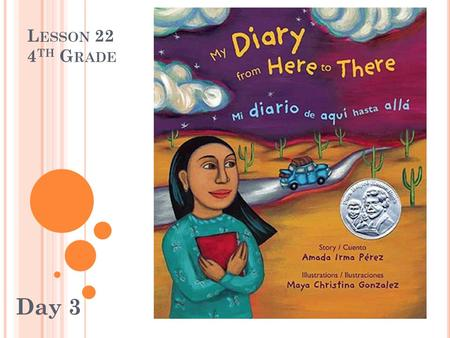 L ESSON 22 4 TH G RADE Day 3. D IARY Your story this week is a DIARY. A diary is a personal account of the author's day to day experiences, ideas, and.