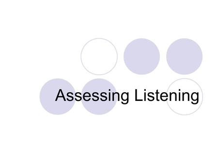 Assessing Listening. Problems of Lang. Assessment A problem: performance = competence? In language assessment we intend to assess a person's competence.