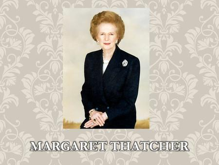 Margaret Hilda Thatcher, Baroness Thatcher, (née Roberts, 13 October 1925 – 8 April 2013) was a British politician who was the Prime Minister of the United.