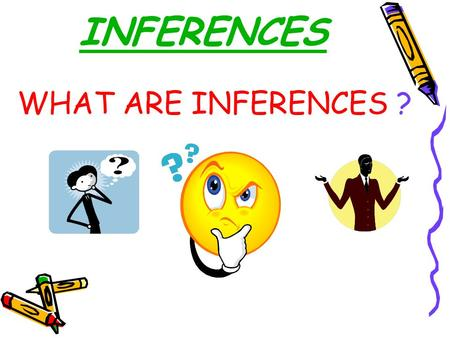 INFERENCES WHAT ARE INFERENCES ?. Inference Background Knowledge (schema) Background Knowledge (schema) Making Connections Making Connections Questioning.