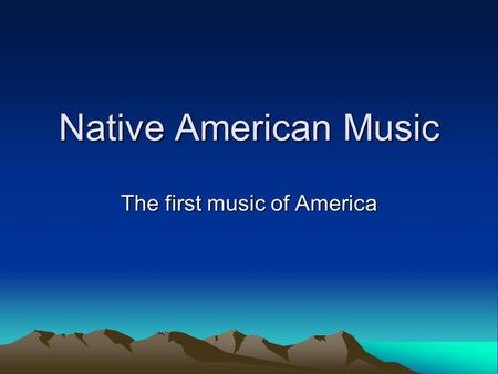 Native American Music The first music of America.