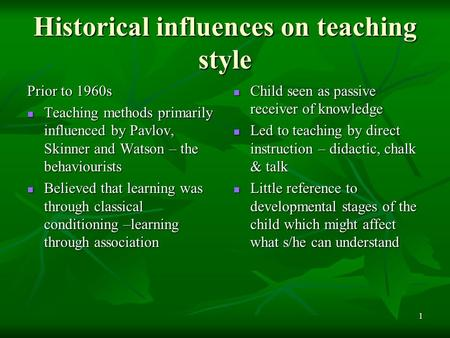 1 Historical influences on teaching style Prior to 1960s Teaching methods primarily influenced by Pavlov, Skinner and Watson – the behaviourists Teaching.
