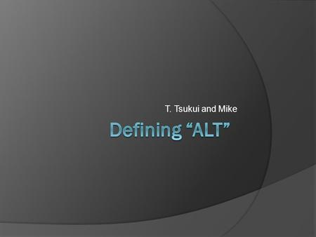T. Tsukui and Mike. What is an ALT? Main roles  Interaction with native English Pronunciation Intonation Natural English vs Strange English  Exposure.