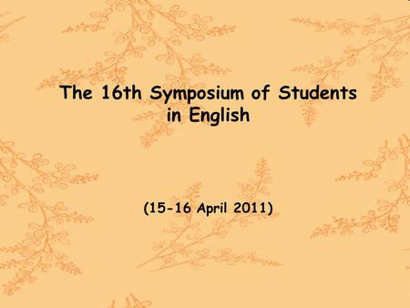 The 16th Symposium of Students in English (15-16 April 2011)
