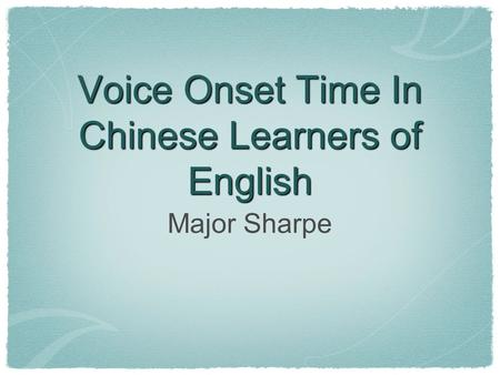 Voice Onset Time In Chinese Learners of English Major Sharpe.