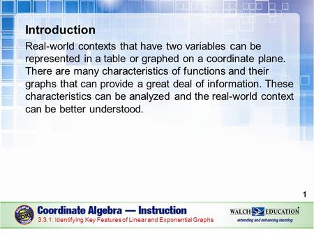 Introduction Real-world contexts that have two variables can be represented in a table or graphed on a coordinate plane. There are many characteristics.