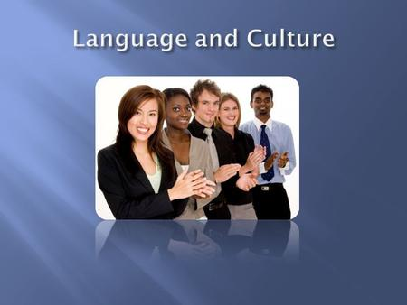  Anthropological linguists Language and culture inseparable Meaning comes from  A. spoken word  B. culturally agreed upon conventions about 1. how.
