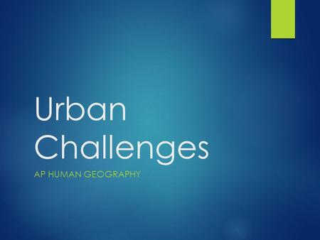 "Urban Challenges AP HUMAN GEOGRAPHY. What is the ""inner city?""  Residential neighborhoods that surround the CBD.  Suburbs exist on the periphery (edge)"