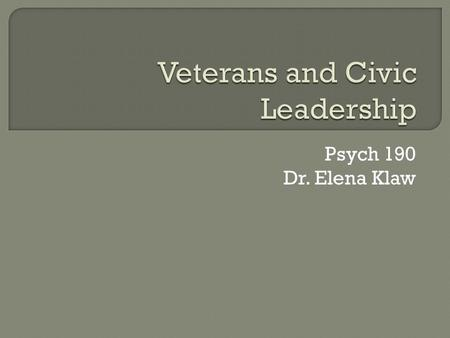 Psych 190 Dr. Elena Klaw.  Community service and you  Vets and community service  The Mission Continues  Satisfaction findings  Effects  What now?