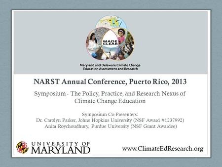 1 NARST Annual Conference, Puerto Rico, 2013 Symposium - The Policy, Practice, and Research Nexus of Climate Change Education Symposium Co-Presenters: