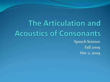 Speech Science Fall 2009 Nov 2, 2009. Outline Suprasegmental features of speech Stress Intonation Duration and Juncture Role of feedback in speech production.