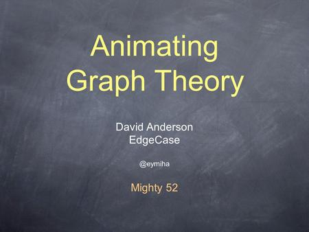Animating Graph Theory David Anderson Mighty 52.
