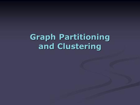 Graph Partitioning and Clustering. 0.1 0.2 0.8 0.7 0.6 0.8 E={w ij } Set of weighted edges indicating pair-wise similarity between points Similarity Graph.