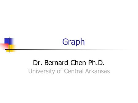 Graph Dr. Bernard Chen Ph.D. University of Central Arkansas.