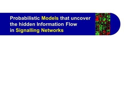 Probabilistic Models that uncover the hidden Information Flow in Signalling Networks.