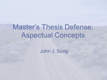 Master's Thesis Defense: Aspectual Concepts John J. Sung.