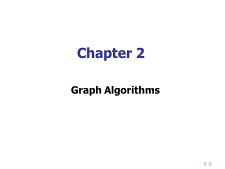 2 -1 Chapter 2 Graph Algorithms. 2 -2 Koenigsberg bridge problem Is it possible to walk across all bridges exactly once from some land area and returning.