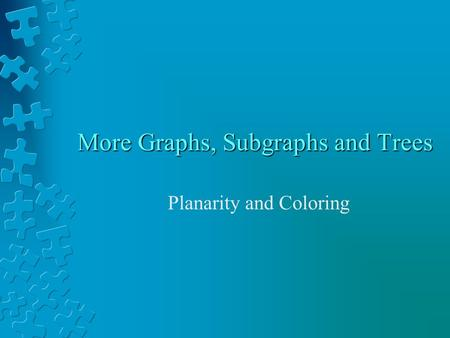 More Graphs, Subgraphs and Trees Planarity and Coloring.