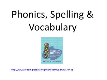 Phonics, Spelling & Vocabulary.