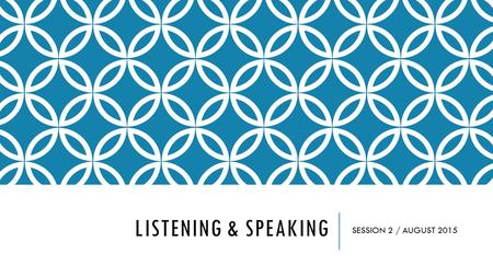 LISTENING & SPEAKING SESSION 2 / AUGUST 2015. TIPS FOR THE LISTENING & SPEAKING SECTION 1. Use the resources in your community to practice listening to.