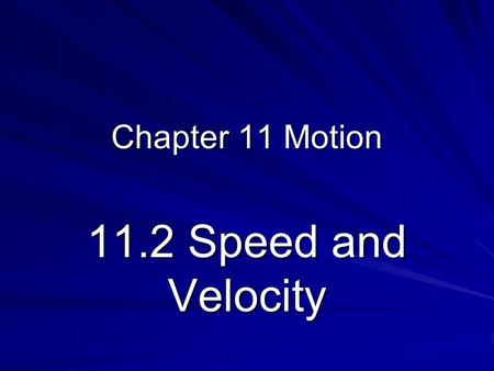 Chapter 11 Motion 11.2 Speed and Velocity.
