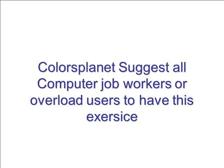 Colorsplanet Suggest all Computer job workers or overload users to have this exersice.