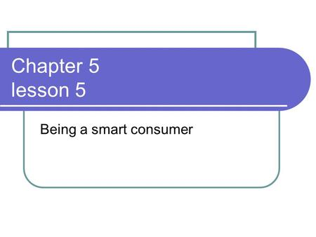Chapter 5 lesson 5 Being a smart consumer.