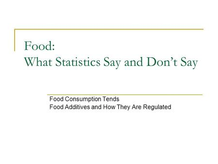 Food: What Statistics Say and Don't Say Food Consumption Tends Food Additives and How They Are Regulated.