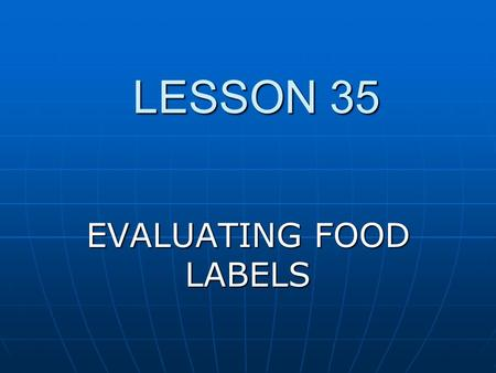 LESSON 35 EVALUATING FOOD LABELS. FOOD LABELS contain nutritional information required on all processed foods regulated by the FDA. contain nutritional.