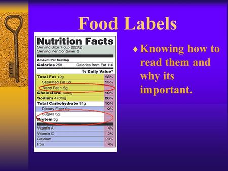 Food Labels  Knowing how to read them and why its important.